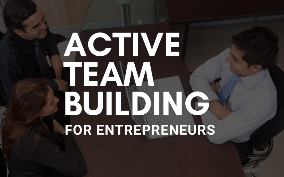 Advice to Entrepreneurs on Active Team Building