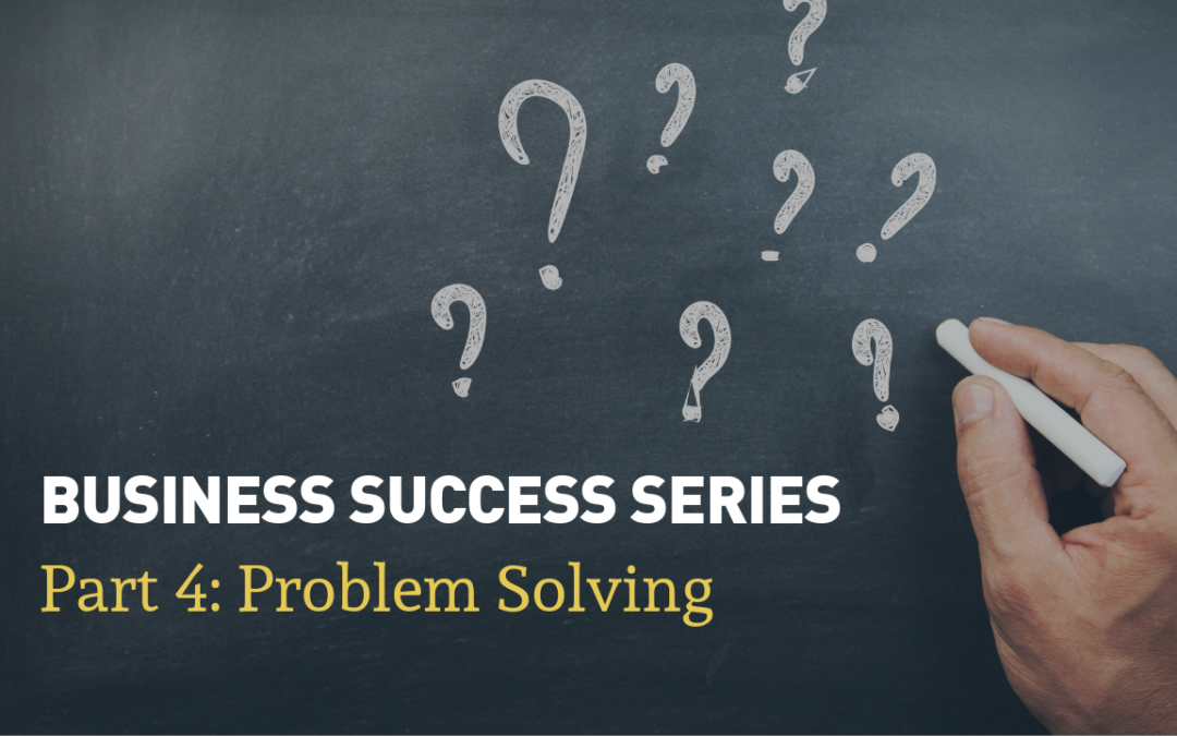 Business Success Series | Part 4: Ways to Improve Your Problem Solving Skills