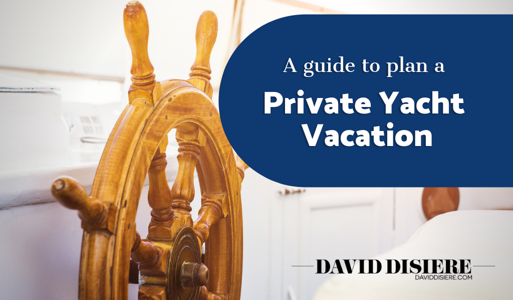 10 Tips for Planning the Best Private Yacht Vacation